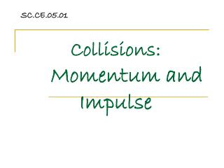 Collisions:  Momentum and Impulse