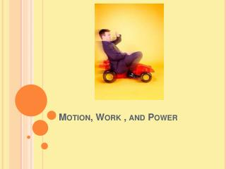Motion, Work , and Power
