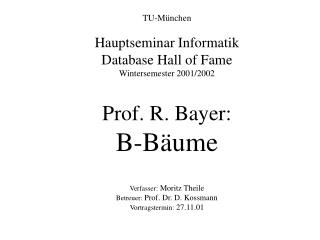 TU-München Hauptseminar Informatik  Database Hall of Fame Wintersemester 2001/2002 Prof. R. Bayer: