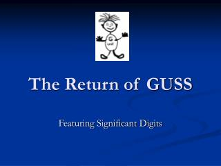 The Return of GUSS