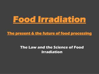 Food Irradiation The present & the future of food processing
