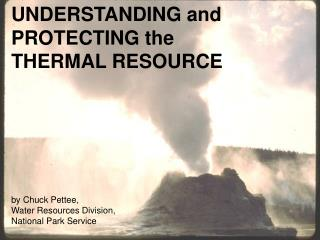 UNDERSTANDING and PROTECTING the THERMAL RESOURCE