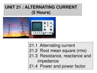 UNIT 21 : ALTERNATING CURRENT 		      (5 Hours)