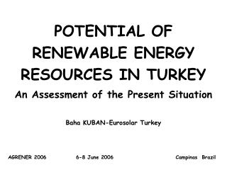 POTENTIAL OF RENEWABLE ENERGY RESOURCES IN TURKEY An Assessment of the Present Situation