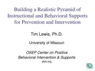 Tim Lewis, Ph.D.  University of Missouri OSEP Center on Positive