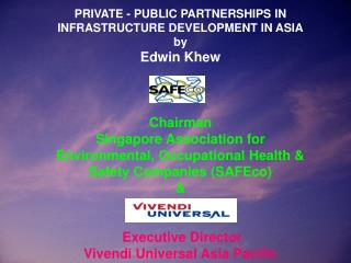 PRIVATE - PUBLIC PARTNERSHIPS IN INFRASTRUCTURE DEVELOPMENT IN ASIA by Edwin Khew Chairman