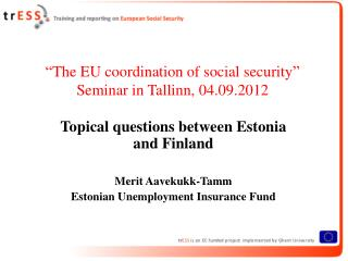 """ The  EU  coordination of social security "" Seminar in Tallinn,  04.09.2012"
