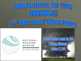 Welcome to the NWMSC 7 th Annual Meeting