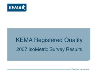 KEMA Registered Quality 2007 IsoMetric Survey Results