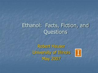 Ethanol:  Facts, Fiction, and Questions
