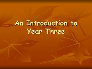 An Introduction to  Year Three