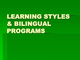 LEARNING STYLES & BILINGUAL PROGRAMS