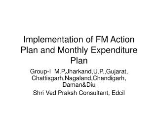 Implementation of FM Action Plan and Monthly Expenditure Plan