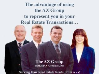 The advantage of using  the AZ Group  to represent you in your  Real Estate Transactions…