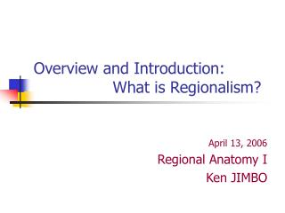 Overview and Introduction:                 What is Regionalism?