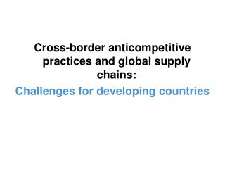 Cross-border anticompetitive practices and global supply chains: