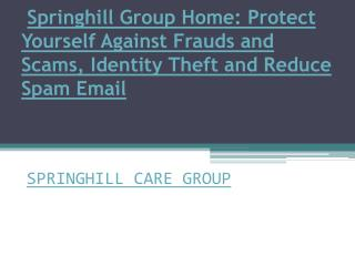 Springhill Group Home: Protect Yourself Against Frauds