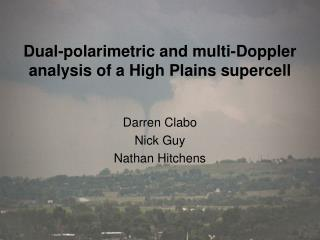 Dual-polarimetric and multi-Doppler analysis of a High Plains supercell