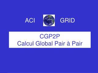 CGP2P Calcul Global Pair à Pair