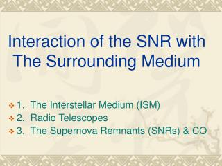 Interaction of the SNR with The Surrounding Medium