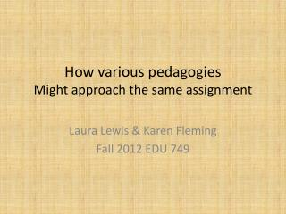 How various pedagogies Might  approach the same assignment