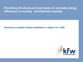Revolving EU structural fund means to promote energy efficiency in housing - the Estonian example