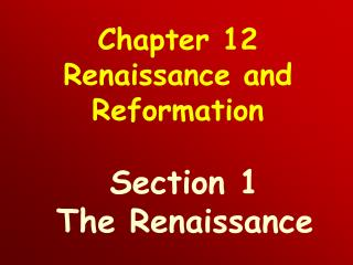 Chapter 12 Renaissance and Reformation Section 1  The Renaissance