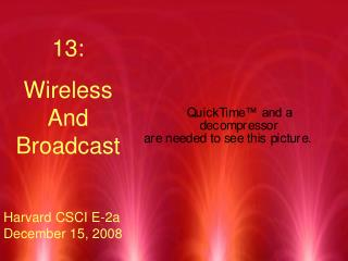 13:  Wireless And Broadcast Harvard CSCI E-2a December 15, 2008