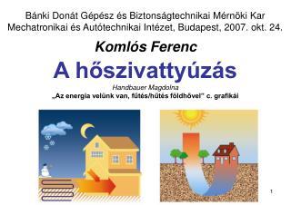 Bánki Donát Gépész és Biztonságtechnikai Mérnöki Kar Komlós Ferenc:  A hőszivattyúzás