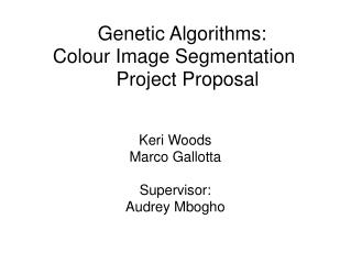Genetic Algorithms: Colour Image Segmentation      Project Proposal