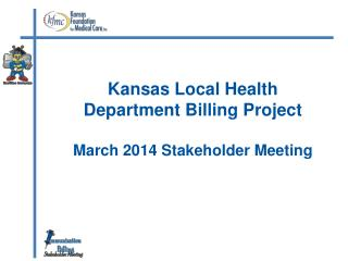 Kansas Local Health  Department Billing Project March 2014 Stakeholder Meeting