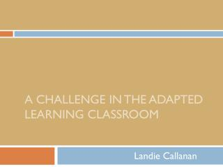 A challenge  in  The Adapted Learning Classroom