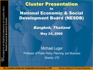 Michael Luger Professor of Public Policy, Planning, and Business Director, C 3 E