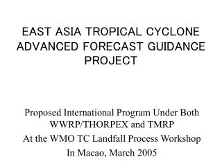 EAST ASIA TROPICAL CYCLONE ADVANCED FORECAST GUIDANCE PROJECT
