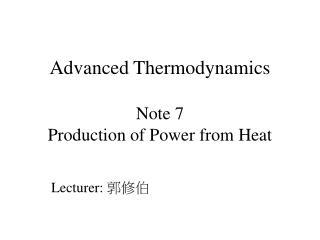 Advanced Thermodynamics  Note 7 Production of Power from Heat