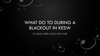 What do to during a blackout in kesw