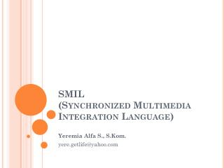 SMIL  ( Synchronized Multimedia Integration  Language)