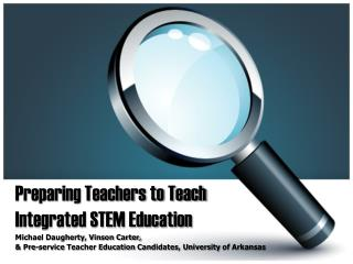 Preparing Teachers to Teach  Integrated STEM Education