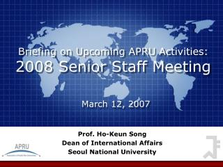 Briefing on Upcoming APRU Activities: 2008 Senior Staff Meeting
