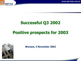 Successful Q3 2002   Positive prospects for 2003  Warsaw, 4 November 2002