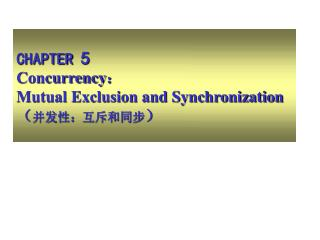 CHAPTER  5 Concurrency ? Mutual Exclusion and Synchronization ? ????????? ?