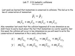 Lab 7:  2-D inelastic collisions Only 5 more to go!!