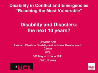 Dr Maria Kett  Leonard Cheshire Disability and Inclusive Development Centre UCL