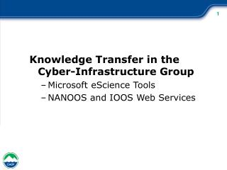 Knowledge Transfer in the Cyber-Infrastructure Group Microsoft eScience Tools