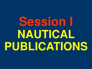 Session I NAUTICAL  PUBLICATIONS