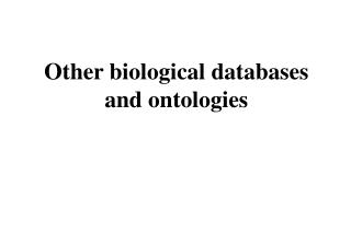Other biological databases and ontologies