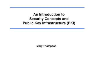 An Introduction to Security Concepts and Public Key Infrastructure (PKI)