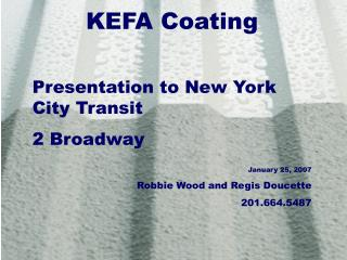 KEFA Coating Presentation to New York City Transit 2 Broadway January 25, 2007