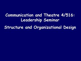 Communication and Theatre 4/516: Leadership Seminar Structure and Organizational Design