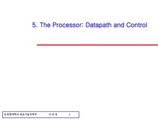 5. The Processor: Datapath and Control